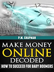 Make Money Online Decoded: How to Succeed for Baby Boomers