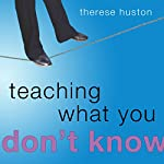 Teaching What You Don't Know | Therese Huston
