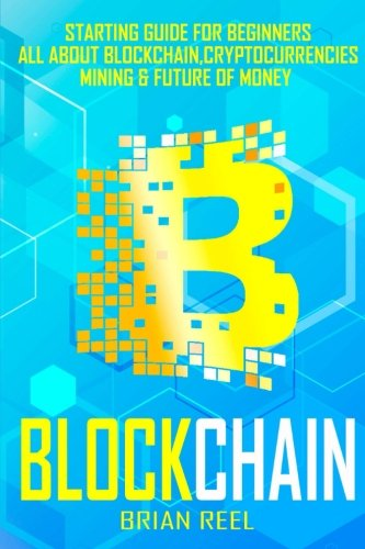 Download BLOCKCHAIN: Starting Guide For Beginners, All About Blockchain, Cryptocurrencies, Mining And Future Of Money ebook
