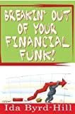 Breakin' Out of Your Financial Funk!, Ida Byrd-Hill, 0615193218