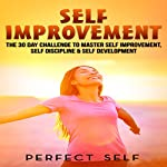 Self Improvement: The 30 Day Challenge to Master Self Improvement, Self Discipline & Self Development |  Perfect Self