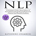 NLP: A Psychologist's Guide to Master Influence & Human Behavior Through Personal Mind Control | Katherine Chambers