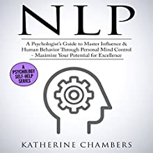 NLP: A Psychologist's Guide to Master Influence & Human Behavior Through Personal Mind Control Audiobook by Katherine Chambers Narrated by Joanne Trimble