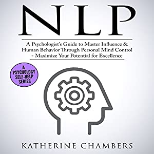 NLP: A Psychologist's Guide to Master Influence & Human Behavior Through Personal Mind Control Audiobook