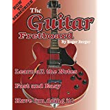 How to Memorize the Guitar Fretboard: Learn All the Notes Fast and Easy and Have Fun Doing It