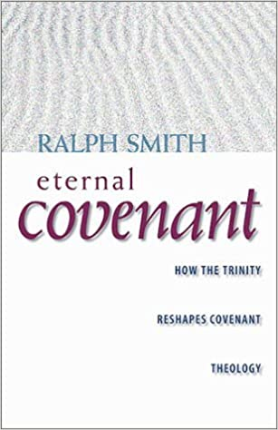 Book Eternal Covenant: How the Trinity Reshapes Covenant Theology by Ralph A. Smith (2003-06-03)