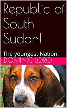 Republic of South Sudan!: The youngest Nation!