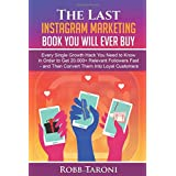 The Last Instagram Marketing Book You Will Ever Buy: Every Single Growth Hack You Need to Know in Order to Get 20.000+ Releva