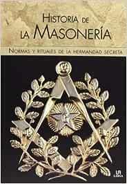 Historia De La Masonería. Normas Y Rituales De La
