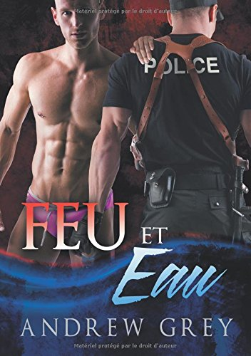 Feu Et Eau (Les Flics de Carlisle)  [Andrew Grey] (Tapa Blanda)