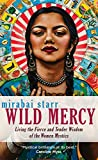 img - for Wild Mercy: Living the Fierce and Tender Wisdom of the Women Mystics book / textbook / text book