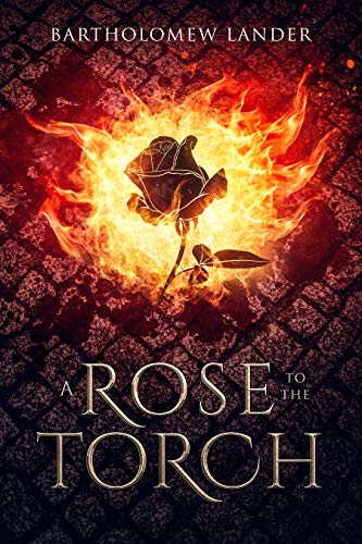 A Rose to the Torch by Bartholomew Lander