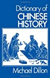 Dictionary of Chinese History, Michael Dillon, 0714631078