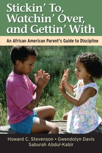 Search : Stickin' To, Watchin' Over, and Gettin' With: An African American Parent's Guide to Discipline