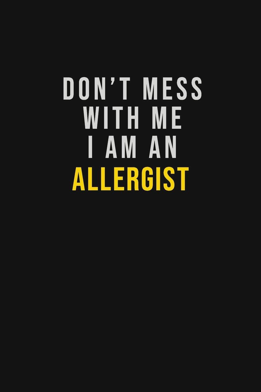 Don\'t Mess With Me I Am An Allergist: Motivational Career ...