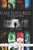 Caecilius Rex: the Anthology Edition, K. Finn, 1496157745