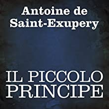 Il Piccolo Principe [The Little Prince] Audiobook by Antoine de Saint-Exupery Narrated by Silvia Cecchini