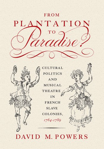 From Plantation to Paradise?: Cultural Politics and Musical Theatre in French Slave Colonies, 1764-1789