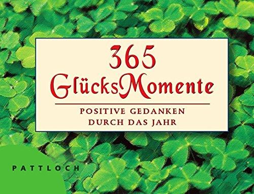 365 GlücksMomente: Positive Gedanken durch das Jahr