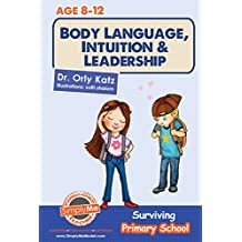 Childrens Book- Body Language, Intuition & Leadership! Surviving Primary School ((A self help guide for kids ages 9-12))