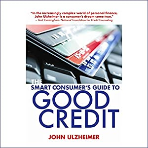 The Smart Consumer's Guide to Good Credit Audiobook