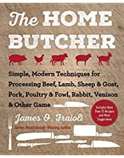 The Home Butcher: Simple, Modern Techniques for Processing Beef, Lamb, Sheep & Goat, Pork, Poultry & Fowl, Rabbit, Venison & Other Game