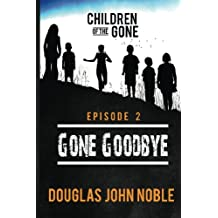 Gone Goodbye - Children of the Gone: Post Apocalyptic Young Adult Series - Episode 2 of 12 (Volume 2)
