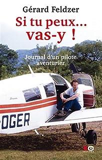 Si tu peux... vas-y ! : journal d'un pilote aventurier, Feldzer, Gérard