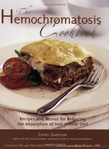 The Hemochromatosis Cookbook: Recipes and Meals for Reducing the Absorption of Iron in Your Diet