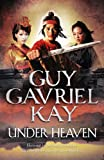 Under Heaven by Guy Gavriel Kay front cover