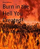 img - for Burn in the Hell You Created!: A Haunting Tale of Boy Meets Girl book / textbook / text book