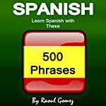 Spanish: Learn Spanish with These 500 Phrases | Raoul Gomez