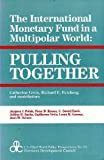 Pulling Together : The International Monetary Fund in a Multipolar World, Gwin, Catherine and Feinberg, Richard E., 0887388191