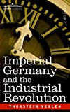 Imperial Germany and the Industrial Revo, Thorstein Veblen, 159605882X