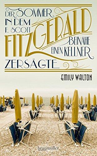 Der Sommer, in dem F. Scott Fitzgerald beinahe einen Kellner zersägte Gebundenes Buch – 1. März 2016 Emily Walton Braumüller Verlag 3992001520 Belletristik / Biographien