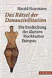 Das Rätsel der Donauzivilisation: Die Entdeckung der ältesten Hochkultur Europas