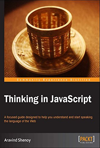 Thinking in JavaScript:: A focused guide designed to help you understand and start speaking the language of the Web (English Edition)