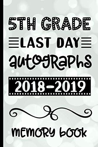 (5th Grade Last Day Autographs 2018 - 2019 Memory Book: Keepsake For Students and Teachers  - Blank Book To Sign and Write Special Messages & Words of Inspiration for)