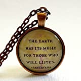 Santayana Quote | Quote Necklace | The Earth Has It's Music For Those Who Listen | Glass Necklace | Nature Lover Gifts