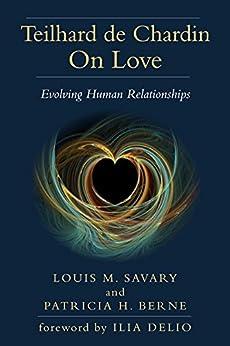 Download for free Teilhard de Chardin On Love: Evolving Human Relationships