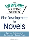 plot development - Plot Development for Novels: Tips and Techniques to Get Your Story Back on Track (The Everything® Writing Series)