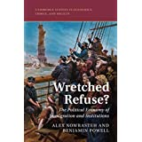 Wretched Refuse?: The Political Economy of Immigration and Institutions (Cambridge Studies in Economics, Choice, and Society)