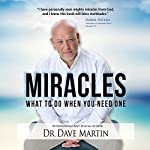 Miracles: What to Do When You Need One | Dr. Dave Martin