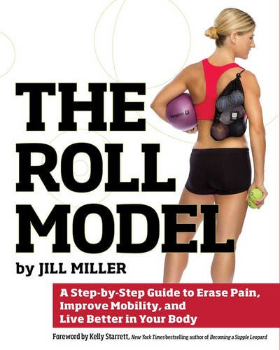 the-roll-model-a-step-by-step-guide-to-erase-pain-improve-mobility-and-live-better-in-your-body