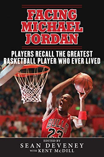 - Facing Michael Jordan: Players Recall the Greatest Basketball Player Who Ever Lived