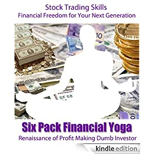 Six Pack Financial Yoga - RENAISSANCE of Profit Making Dumb Investor Six Pack Finance Yogi