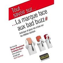 Tout savoir sur... La marque face aux bad buzz: Anticiper et gérer les crises sur les médias sociaux (French Edition)