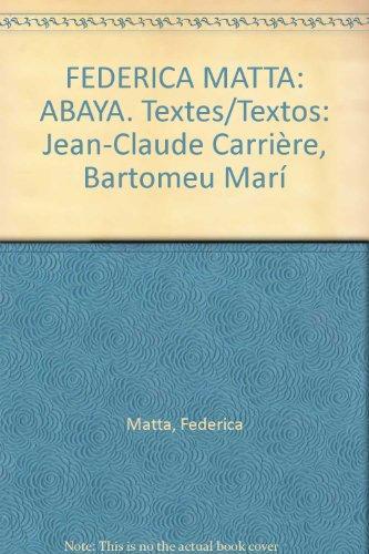 FEDERICA MATTA: ABAYA. Textes/Textos: Jean-Claude Carrière, Bartomeu Marí