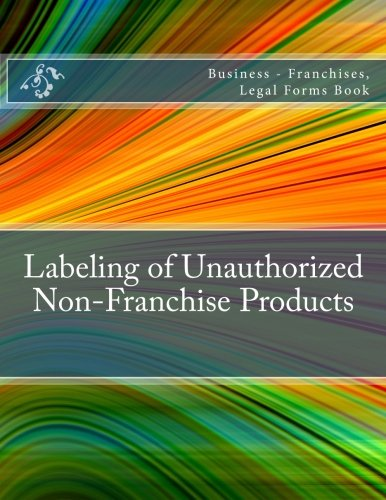 Labeling of Unauthorized Non-Franchise Products: Business - Franchises, Legal Forms Book