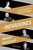 Os inovadores: Uma biografia da revolução digital